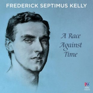 Frederick Septimus Kelly: A Race Against Time - CD / Album - Music Classical Music