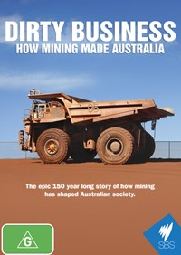 Dirty Business - How Mining Made Australia