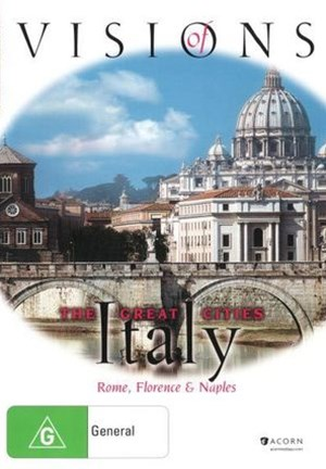 Visions of Italy: The Great Cities - Rome, Florence & Naples