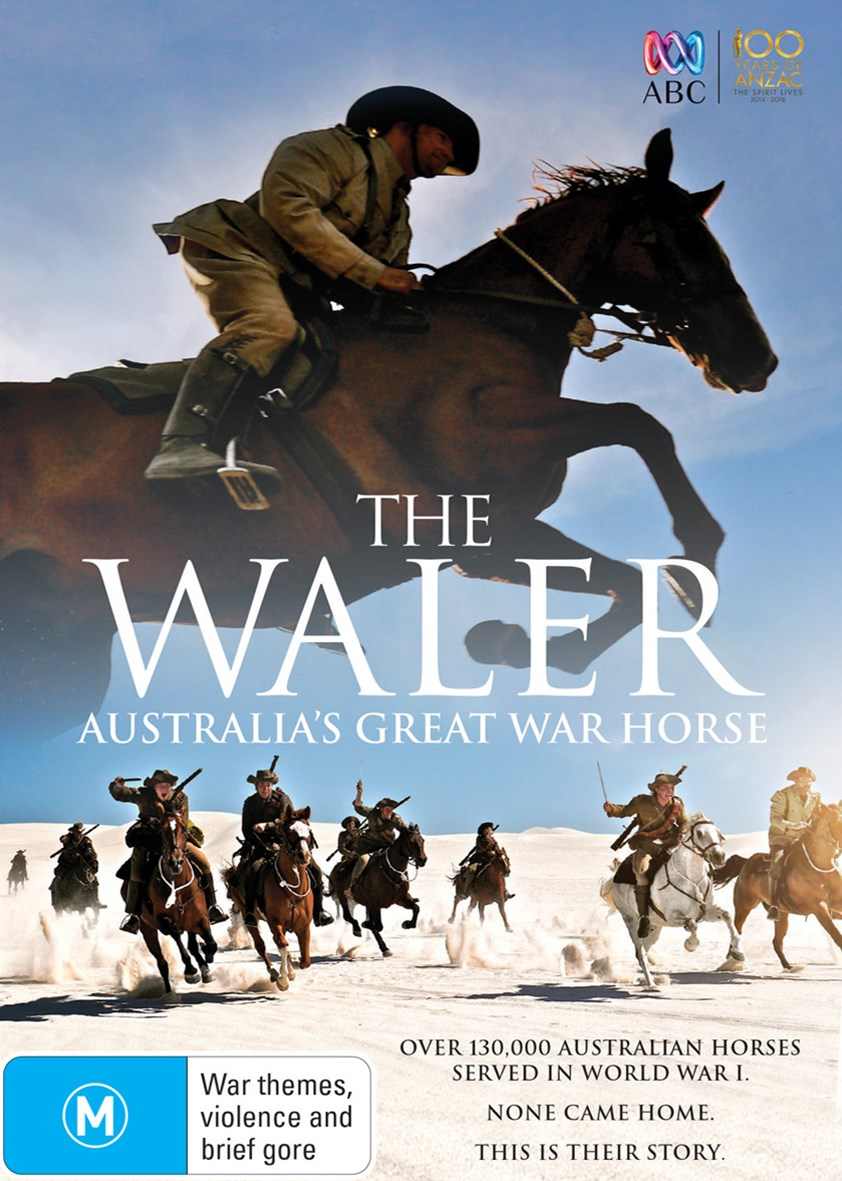 The Waler: Australia's Great War Horse (100 Years of ANZAC - The Spirit Lives 2014-2018)