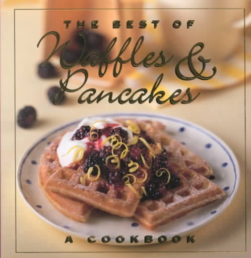 The Best of Waffles and Pancakes