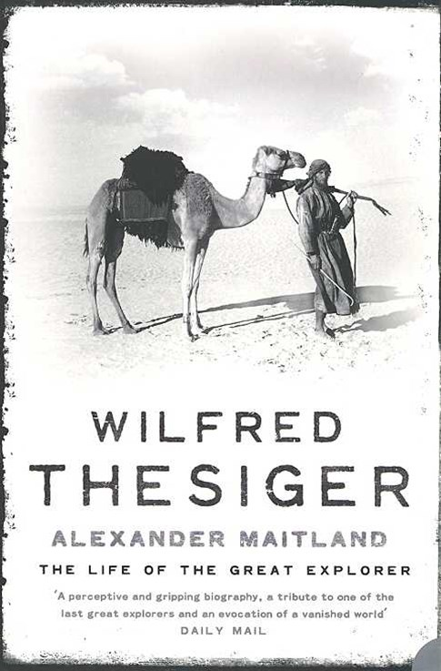 Wilfred Thesiger: The Life of the Last Great Gentleman Explorer