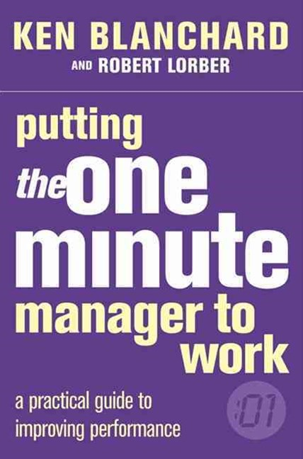 Putting the One Minute Manager to Work: A Practical Guide to Improving Performance