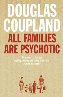 All Families are Psychotic by Douglas Coupland (9780007117536) - PaperBack - Modern & Contemporary Fiction General Fiction