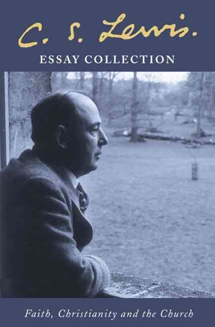 C.S. Lewis Essay Collection Faith, Christianity and the Church Includes God in the Dock
