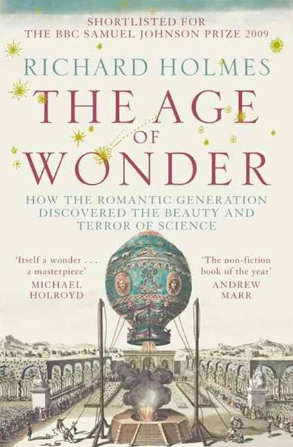 The Age of Wonder: How the Romantic Generation Discovered the Beauty andthe Terror of Science