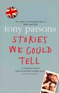 Stories We Could Tell by Tony Parsons (9780007151264) - PaperBack - Modern & Contemporary Fiction General Fiction