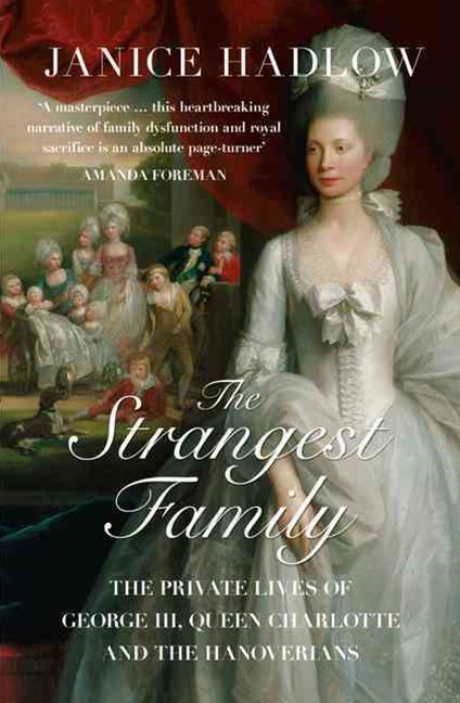 The Strangest Family: The Private Lives of George III, Queen Charlotte and the Hanoverians