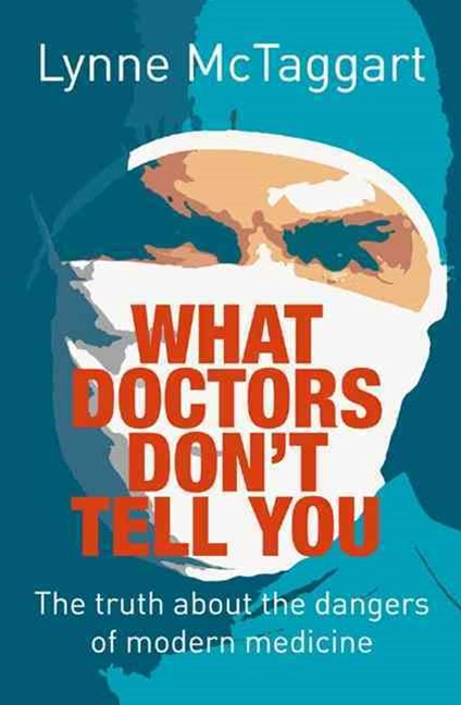 What Doctors Don't Tell You: The Truth About Modern Medicine