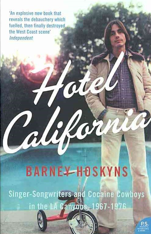 Hotel California: Singer-Songwriters And Cocaine Cowboys In The LA Canyon 1967-1976