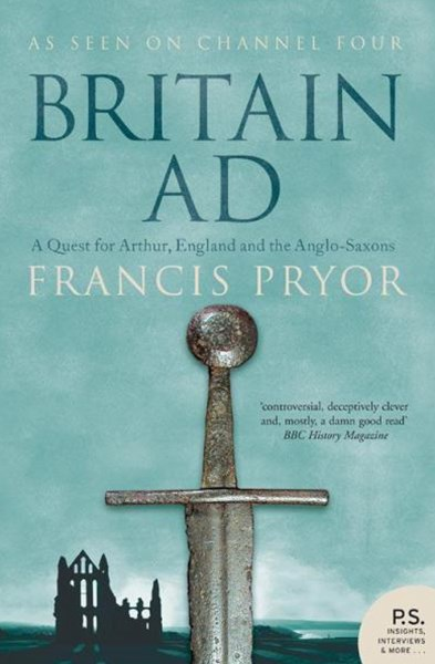 Britain AD: A Quest For Arthur, England & The Anglo-Saxons TV Tie In Edition