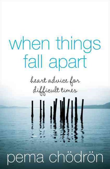 When Things Fall Apart: Heart Advice For Difficult Times [Thorsons Classics edition]