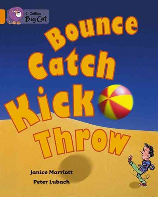 Bounce, Kick, Catch, Throw