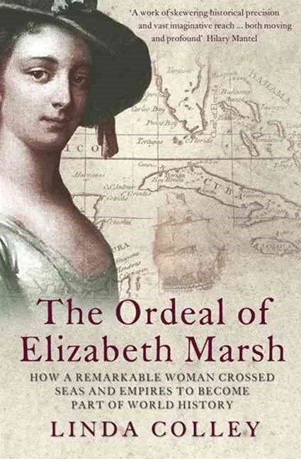 The Ordeal Of Elizabeth Marsh: How a Remarkable Woman Crossed Seas and Empires to Become a part of World History