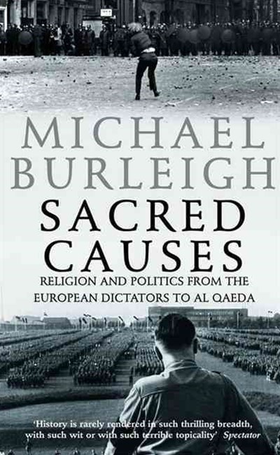 Sacred Causes: Religion And Politics From the European Dictators to Al Queda