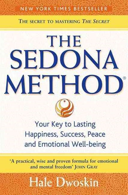 The Sedona Method: How To Get Rid Of Your Emotional Baggage And Live TheLife You Want