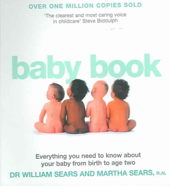 The Baby Book: Everything You Need To Know About Your Baby From Birth ToAge Two