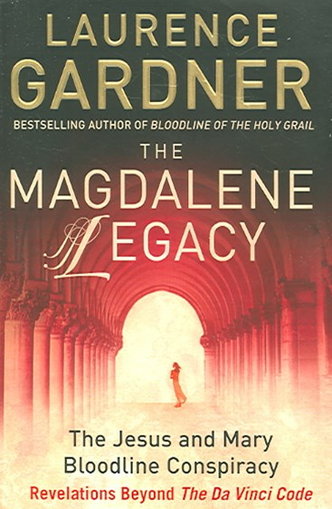 The Magdalene Legacy: The Jesus And Mary Bloodline Conspiracy - Revelations Beyond The Da Vinci Code