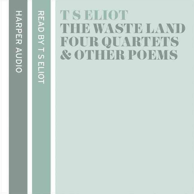 T.S. Eliot Reads The Wasteland, Four Quartets & Other Poems Unabridged