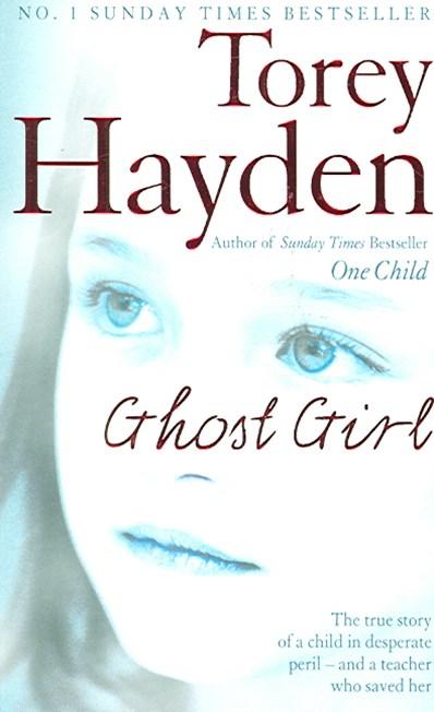 Ghost Girl: The True Story Of A Child In Desperate Peril And A Teacher Who Saved Her