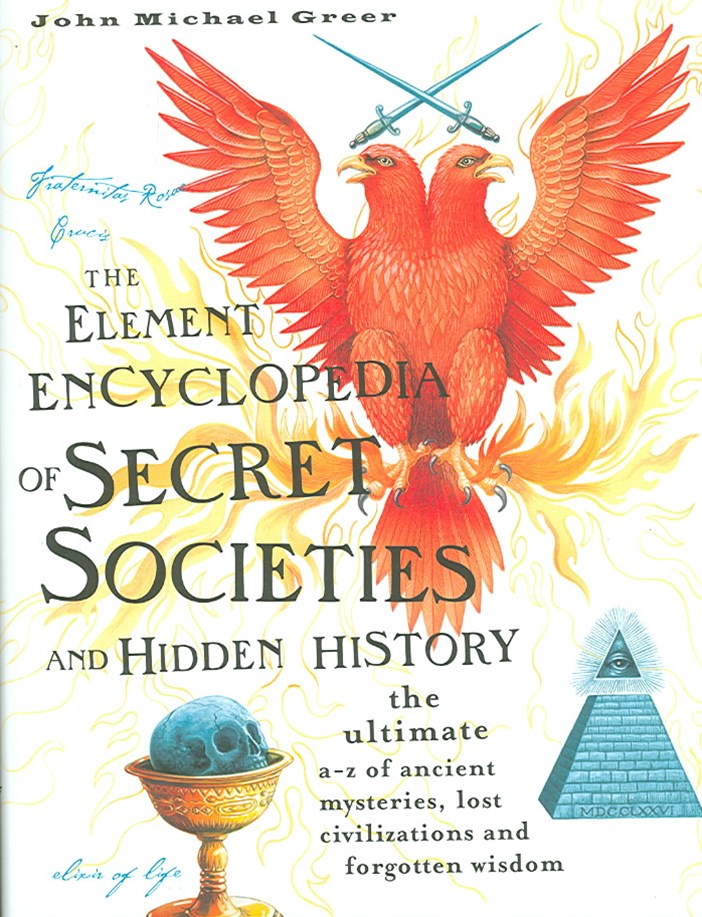 Element Encyclopedia Of Secret Societies And Hidden History: The Ultimate A-Z Of Ancient Mysteries, Lost Civilisations And Forgotten