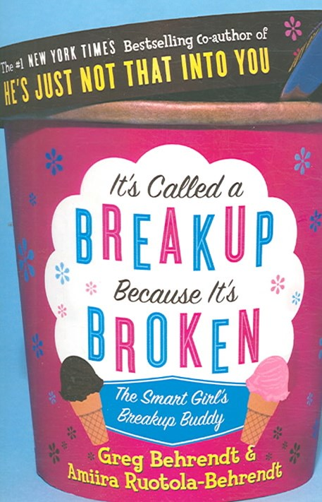 It's Called A Break-Up Because It's Broken: The Smart Girl's Break-Up Buddy