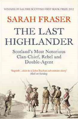 The Last Highlander: Scotland's Most Notorious Clan Chief, Rebel and Double-Agent