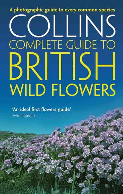 Complete British Guides: Collins Complete Guide To British Wild Flowers:A photographic guide to eve