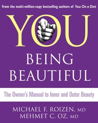 You: Being Beautiful: The OwnerGÇÖs Manual to Inner and Outer Beauty