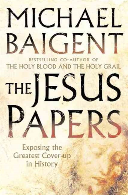 The Jesus Papers: Exposing The Greatest Cover Up In History