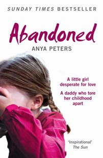 Abandoned: The True Story Of a Little Girl Who Didnt Belong by Anya Peters (9780007245741) - PaperBack - Biographies General Biographies