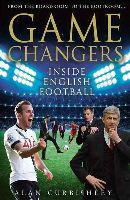 Game Changers: Inside English Football: From the Boardroom to the Bootroom