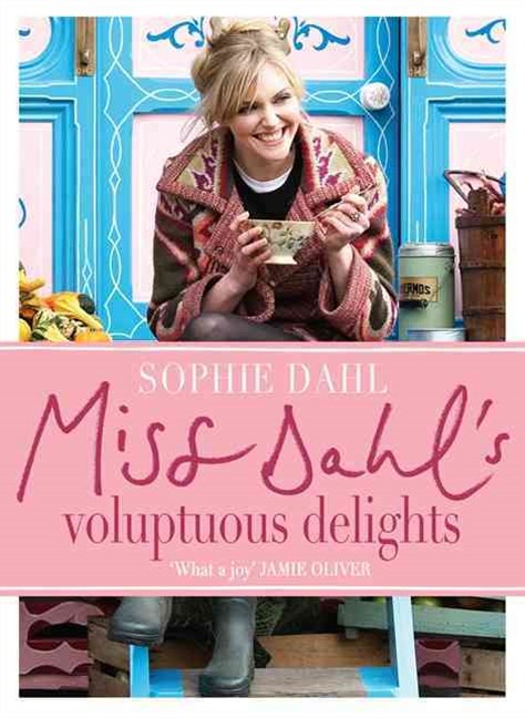 Miss Dahls Voluptuous Delights: The Art of Eating a Little of What You Fancy