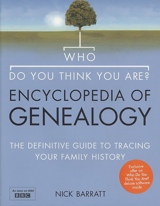 Who Do You Think You Are? Encyclopedia Of Genealogy: The Definitive reference guide to tracing your