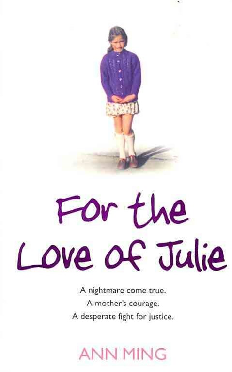 For the Love of Julie: A Nightmare Come True. A Mother's Courage and HerFight for Justice