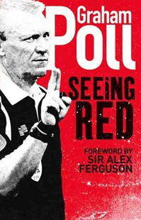 Seeing Red by Graham Poll, Alex Ferguson (9780007262830) - PaperBack - Biographies General Biographies