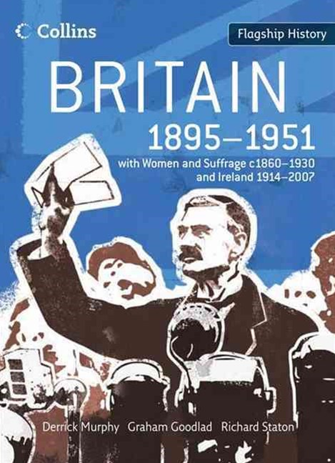 Flagship History: Britain 1895-1951 with Women and Suffrage c1860-1930  and Ireland 1914-2007
