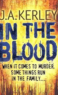 In the Blood by J.A. Kerley (9780007269099) - PaperBack - Crime Mystery & Thriller