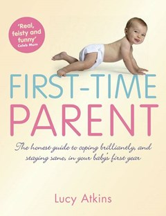 First-time Parent: The Honest Guide To Coping Brilliantly and Staying Sane for your Baby