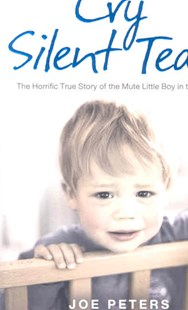 Cry Silent Tears: The heartbreaking survival story of a small mute boy who overcame unbearable suffering and found his voice again by Joe Peters, Joe Peters (9780007274062) - PaperBack - Biographies General Biographies