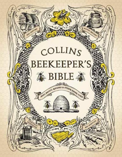 The Beekeeper's Bible: Bees, Honey, Recipes and Other Home Uses