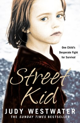 Street Kid: One ChildGÇÖs Desperate Fight for Survival