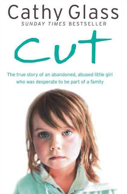Cut: The story of an abandoned. abused little girl who was desperate to be part of a family