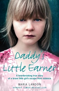 (ebook) Daddy's Little Earner: A heartbreaking true story of a brave little girl's escape from violence - Biographies General Biographies