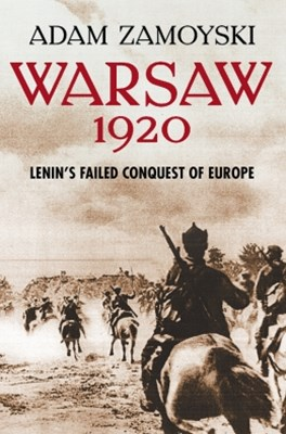 Warsaw 1920: LeninGÇÖs Failed Conquest of Europe