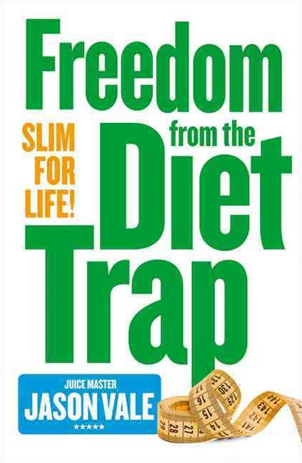 The Juice Master Slim For Life: Freedom from the Diet Trap