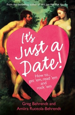 ItGÇÖs Just a Date: A Guide to a Sane Dating Life