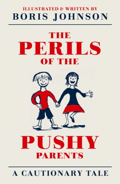 The Perils of the Pushy Parents: A Cautionary Tale