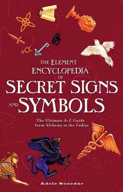 The Element Encyclopedia Of Signs And Symbols: The Ultimate A-Z Guide from Alchemy to the Zodiac