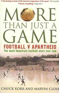 More Than Just A Game: Football V Apartheid Football v Apartheid by Marvin Close, Chuck Korr, Marvin Close (9780007302994) - PaperBack - Politics Political Issues